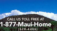 Call Us Toll Free at 1-877-Maui-Home(628-4466)